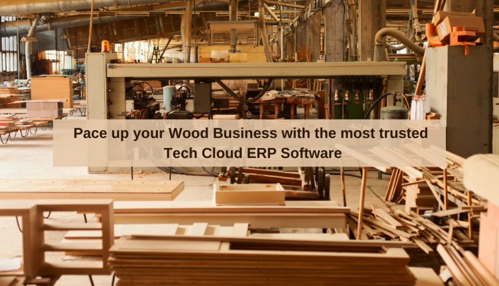 Pace up your Wood Business with the most trusted Tech Cloud ERP Software