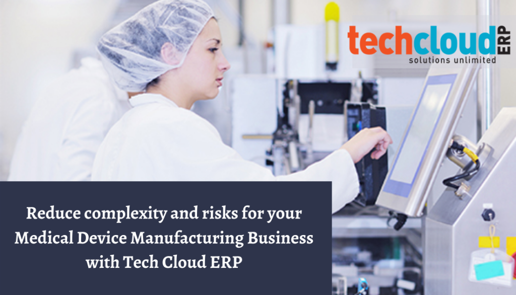 Reduce complexity and risks for your Medical Device Manufacturing Business with Tech Cloud ERP