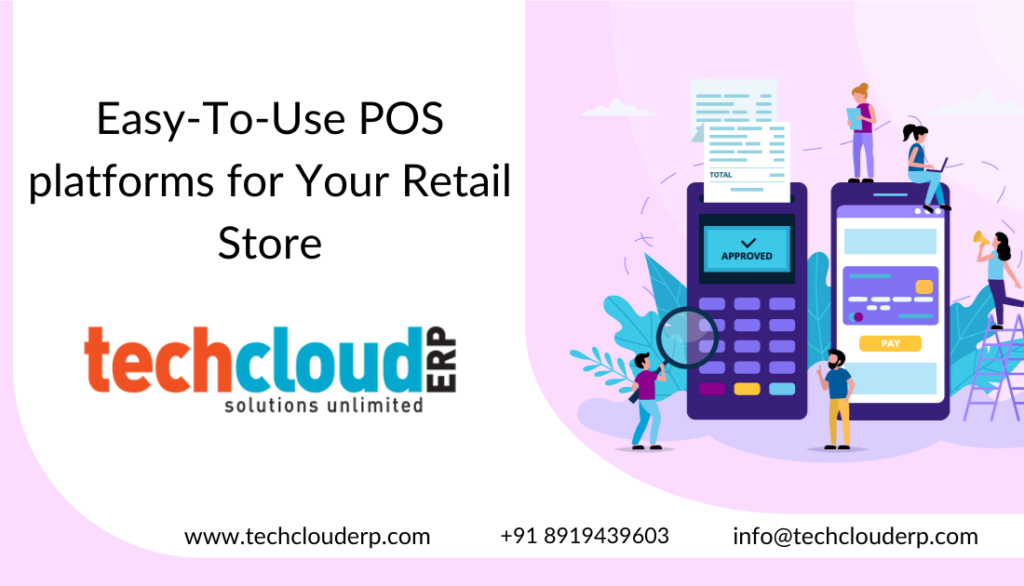 Easy-To-Use POS platforms for Your Retail Store - Tech Cloud ERP